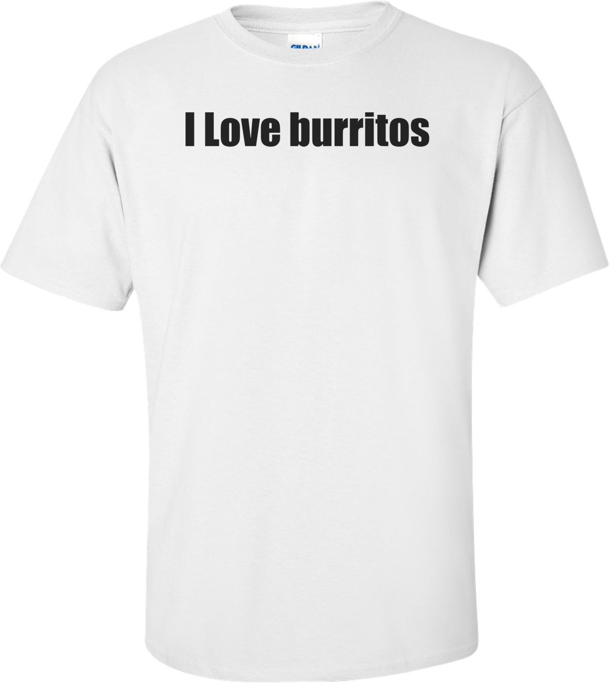 I Love burritos T-Shirt