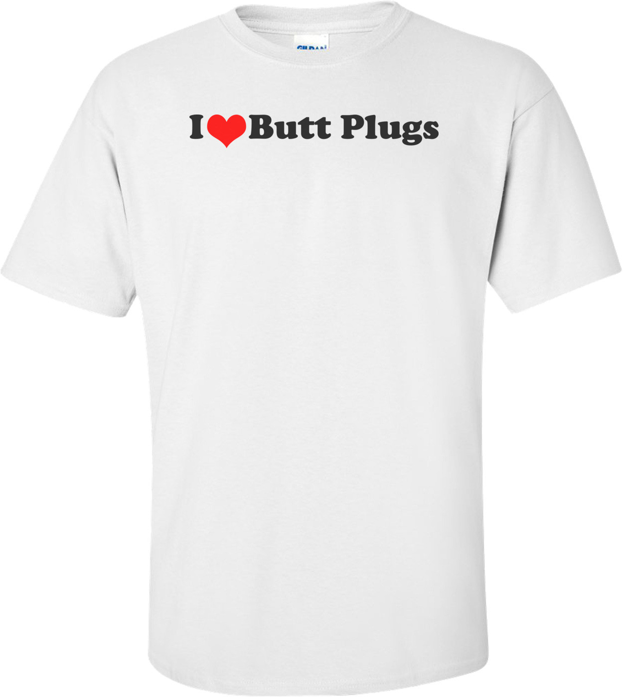 I Love Butt Plugs - Funny T-shirt