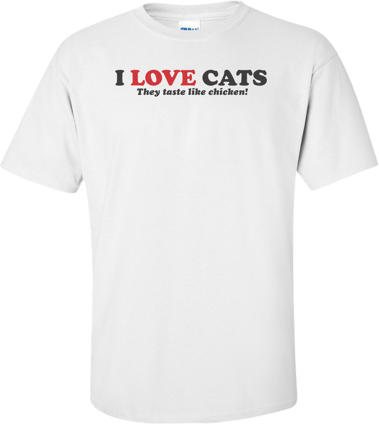 I Love Cats They Taste Like Chicken T-shirt
