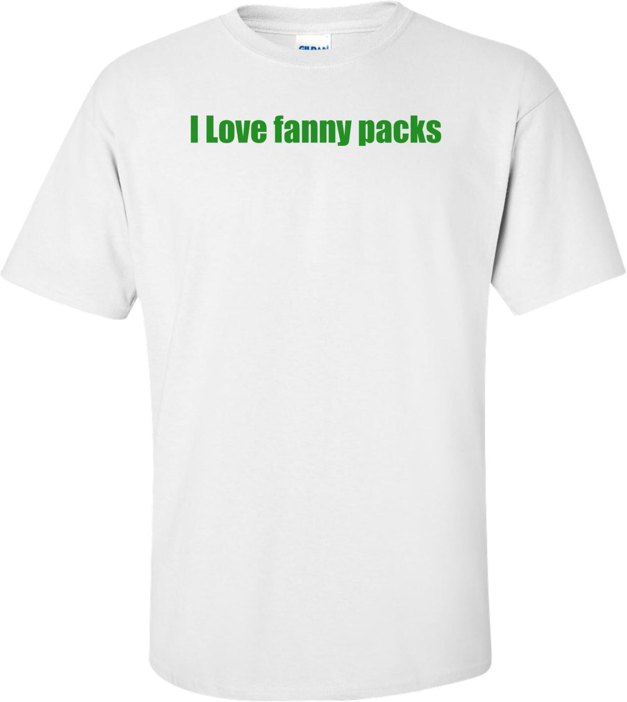 I Love Fanny Packs T-Shirt