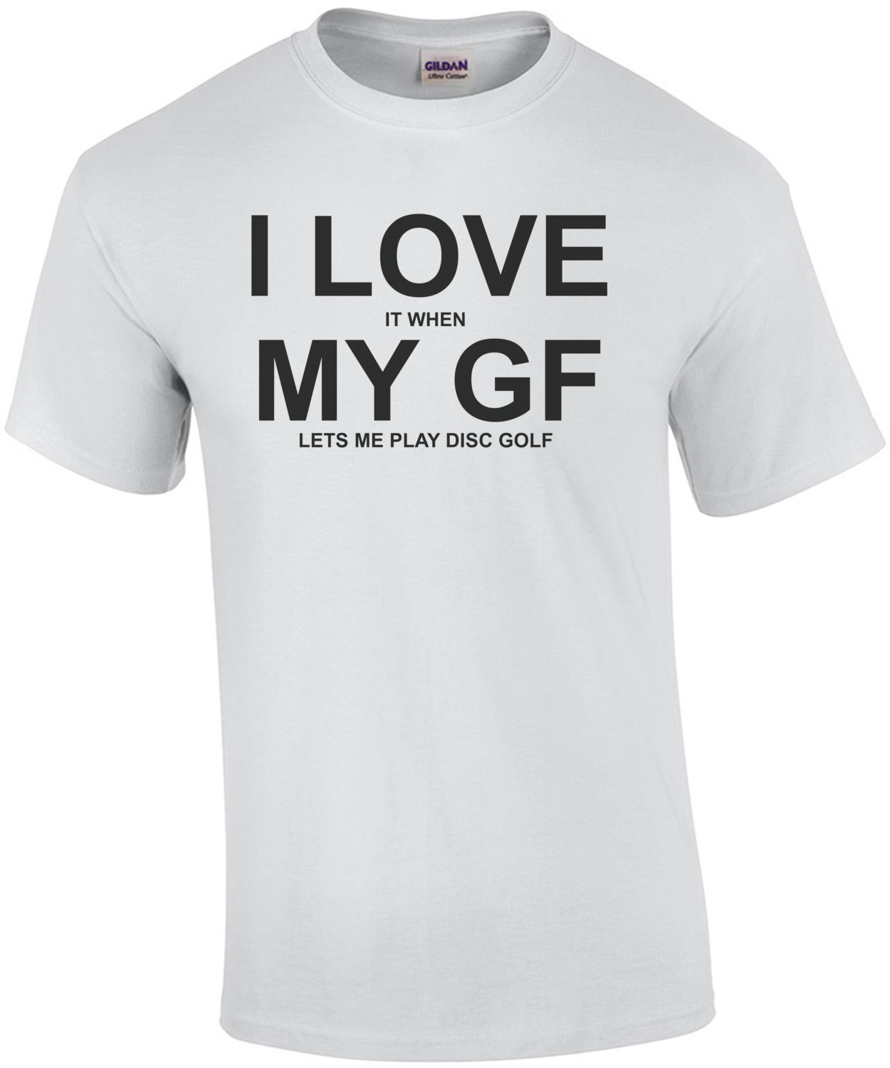I Love It When My Girlfriend Lets Me Play Disc Golf T-Shirt