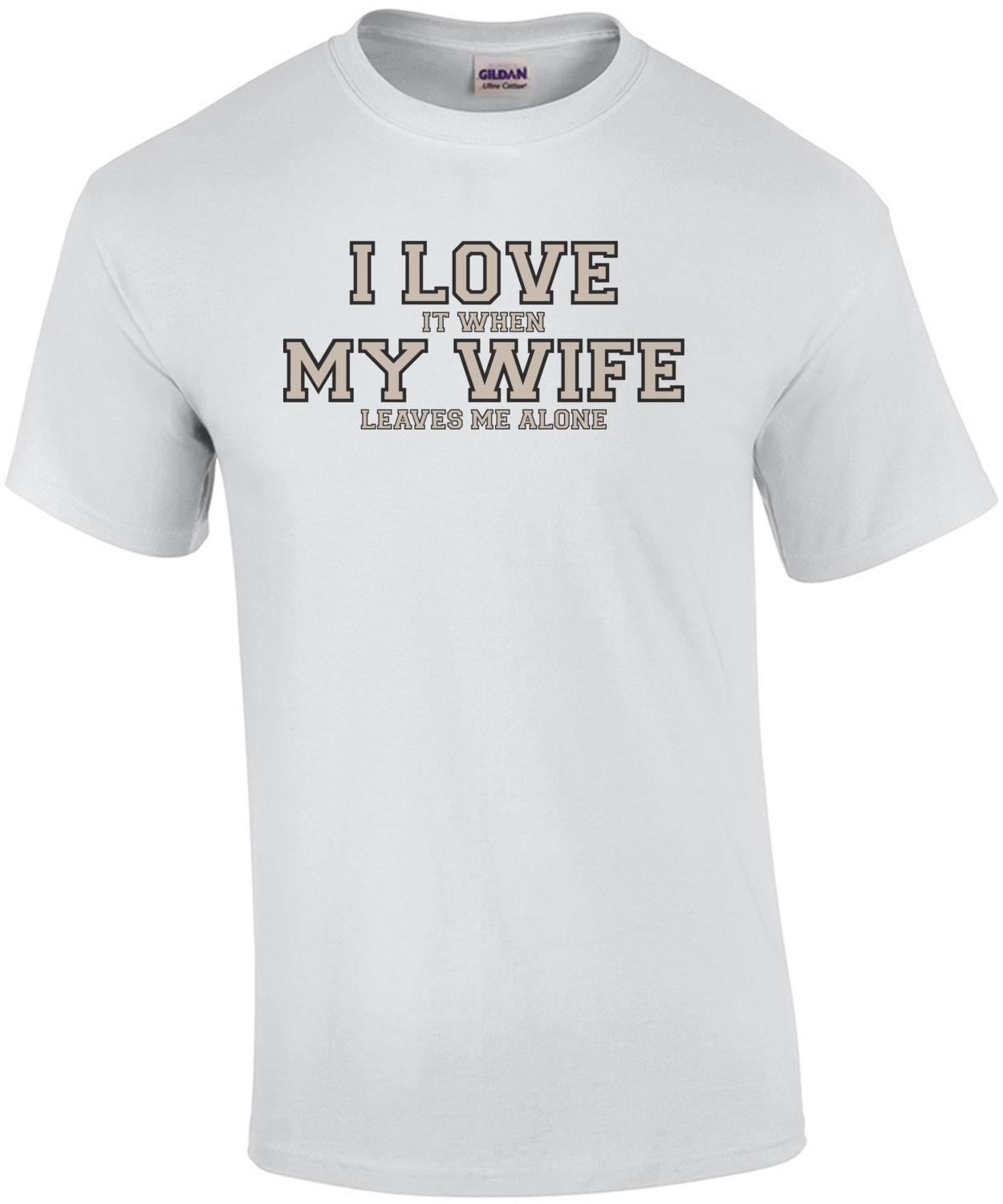 I love it when my wife leaves me alone - Funny T-Shirt