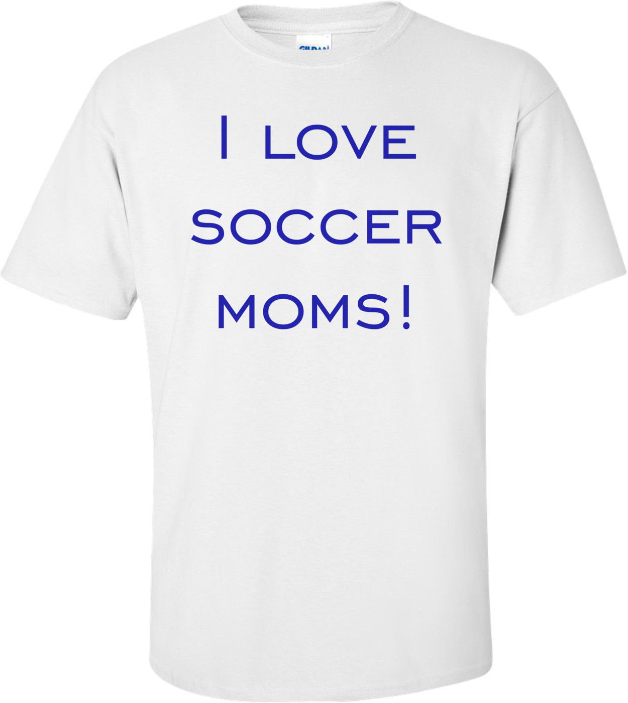 I love soccer moms! Shirt