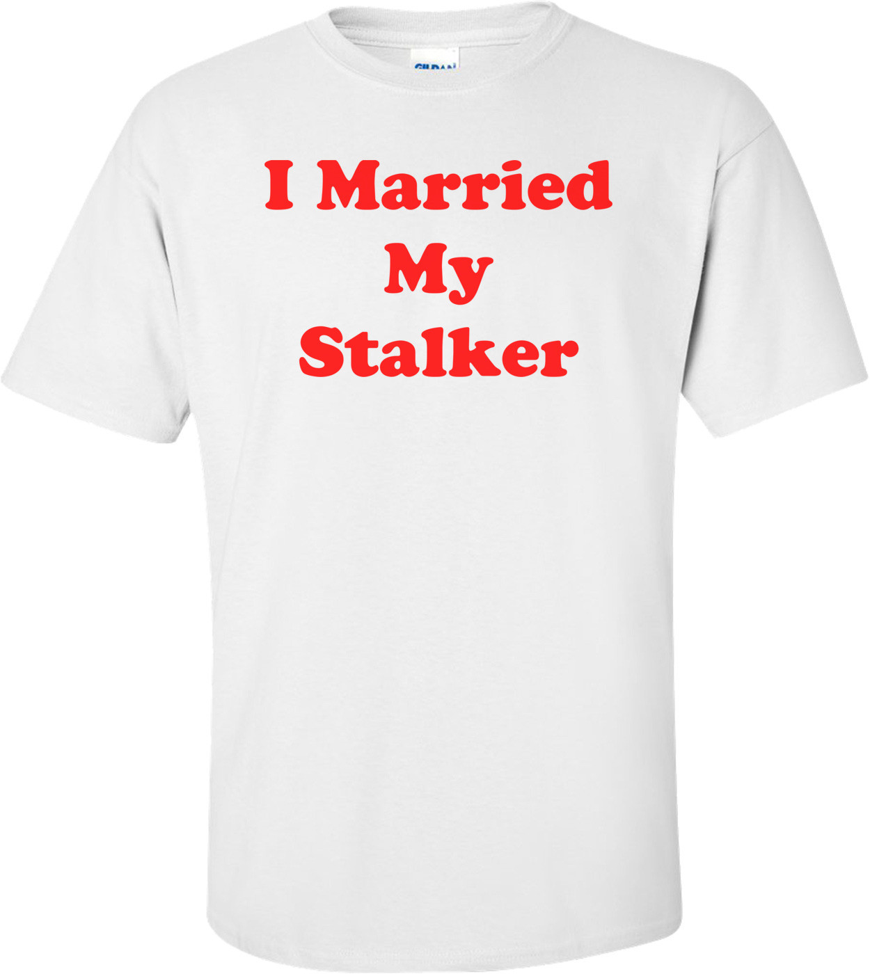 I Married My Stalker Shirt