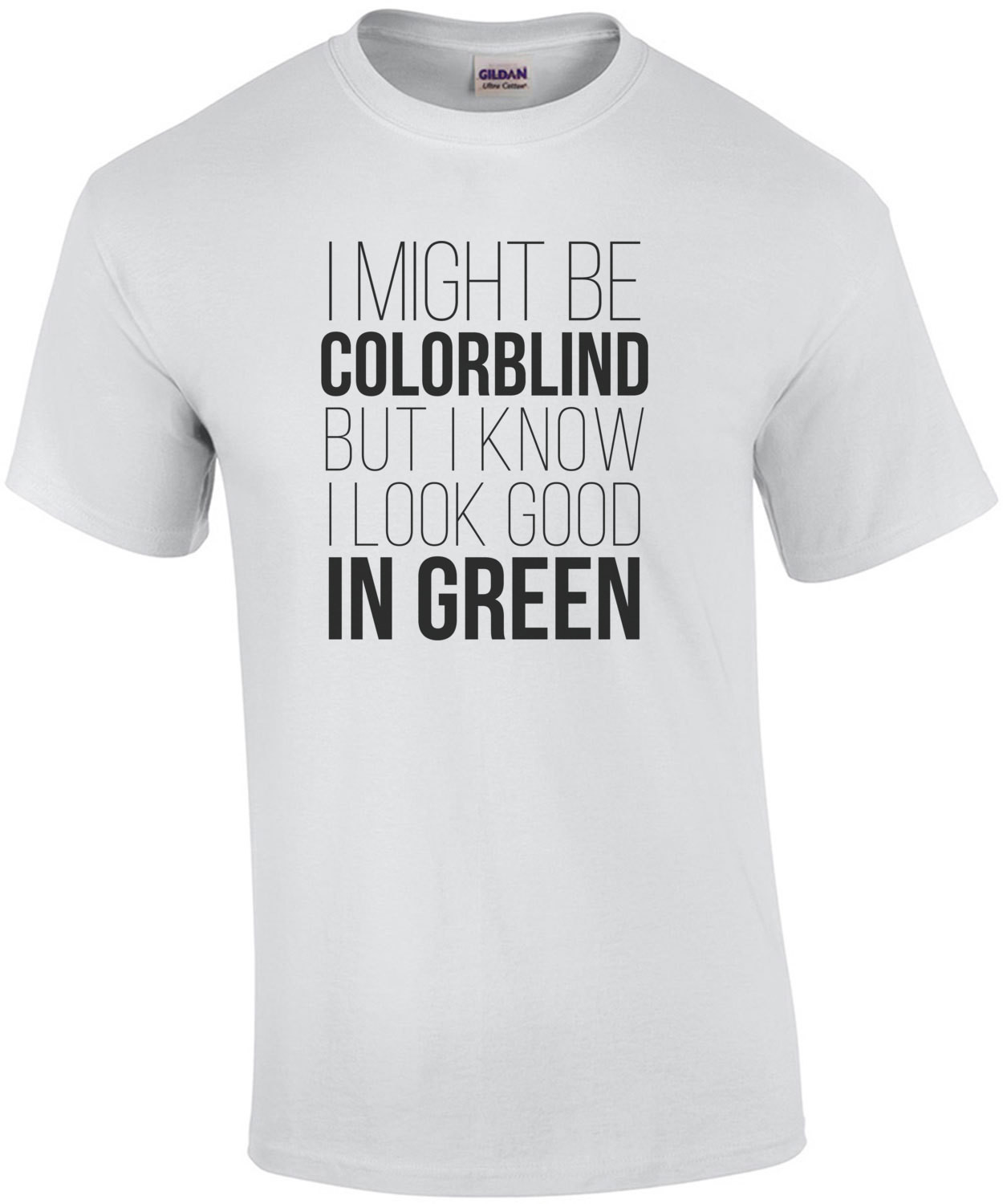 I might be colorblind but I know I look good in green - funny t-shirt