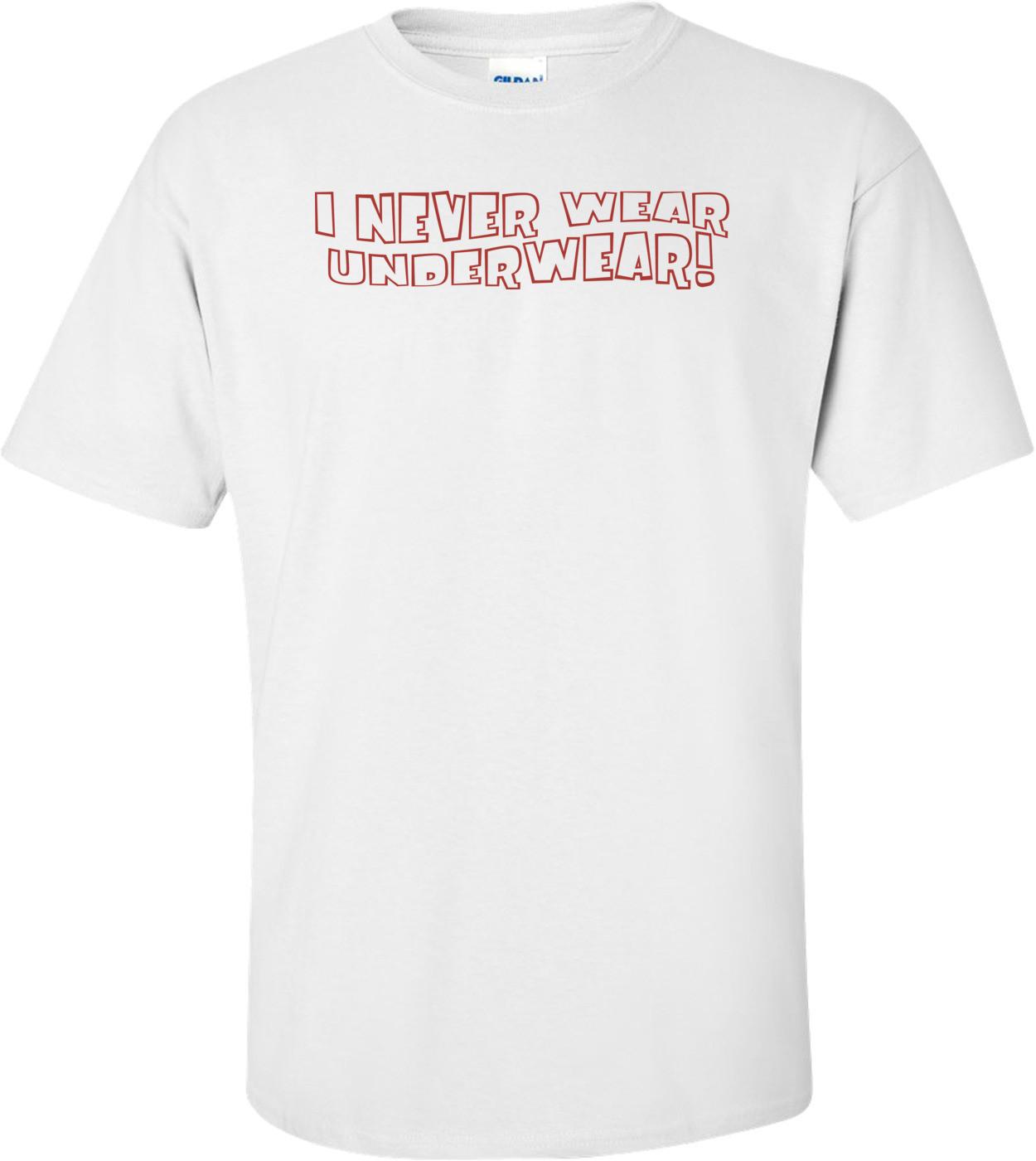 I Never Wear Underwear T-shirt
