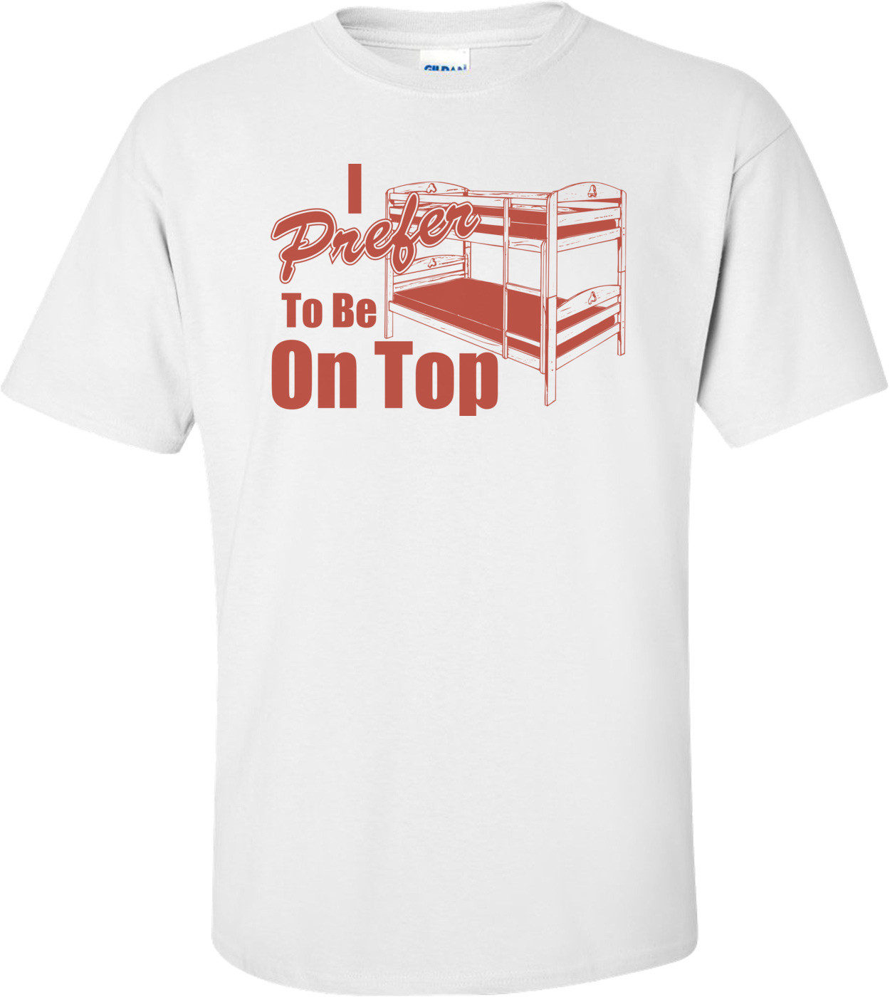 I Prefer To Be On Top T-shirt