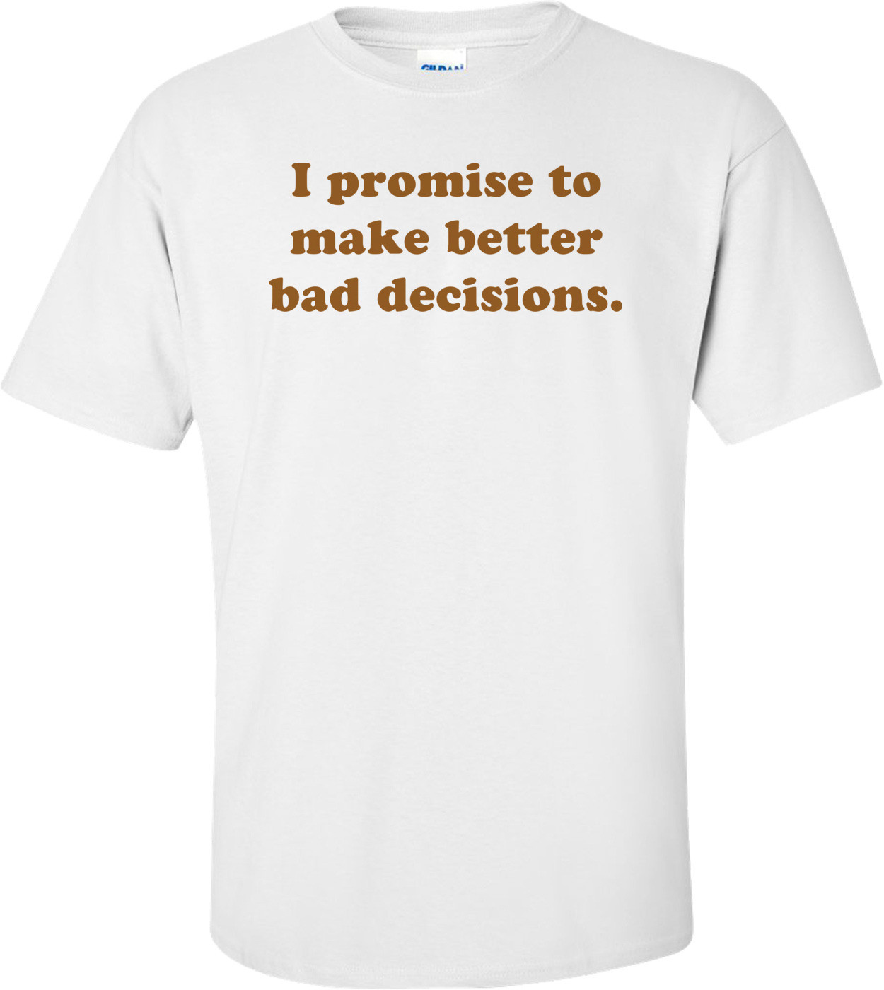 I promise to make better bad decisions. Shirt