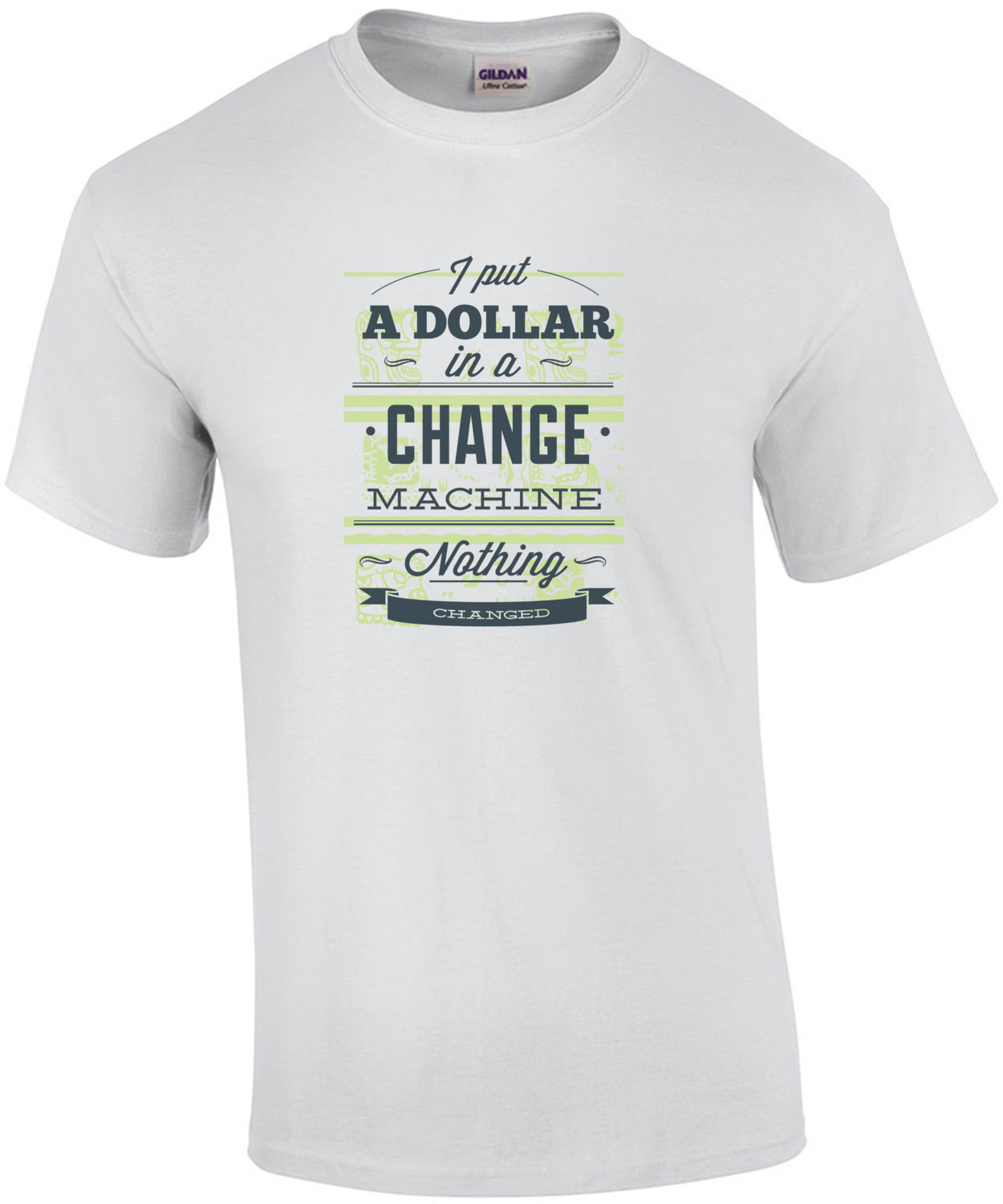I Put A Dollar In A Change Machine Nothing Changed T-Shirt