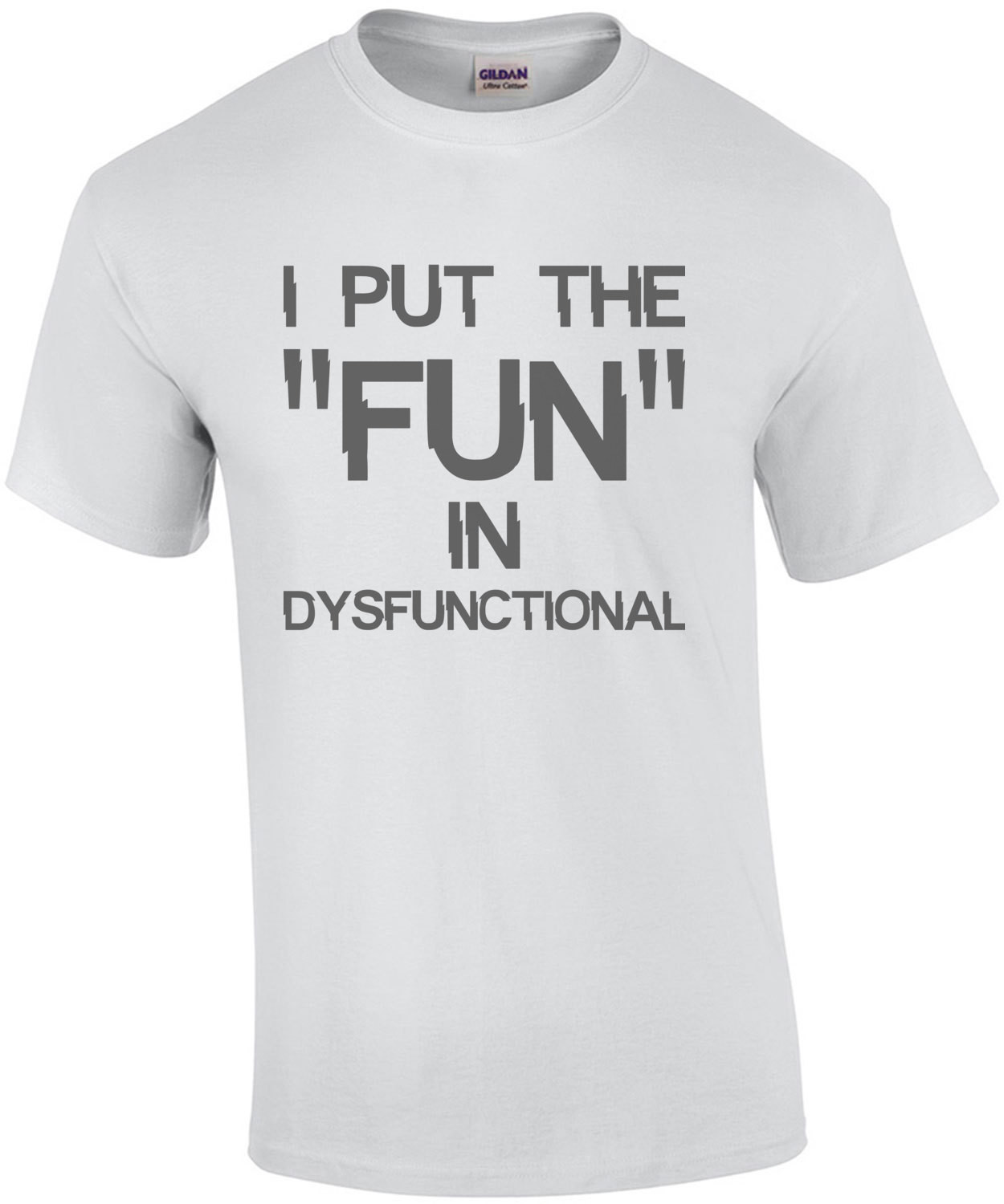 """I put the """"fun"""" in dysfunctional - funny t-shirt"""