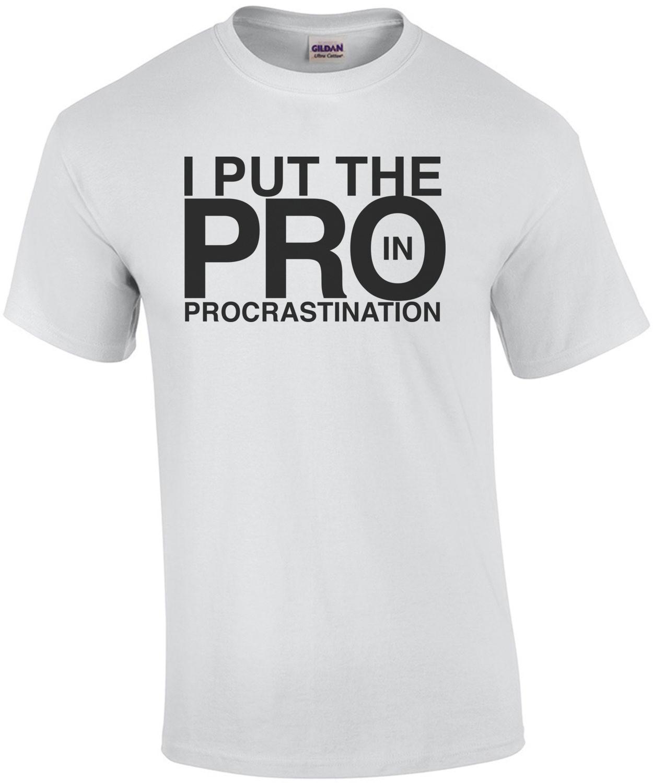 I Put The Pro In Procrastination Shirt