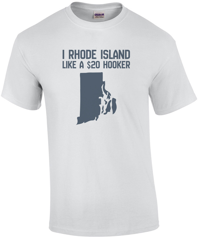 I Rhode Island like a $20 hooker - Rhode Island T-Shirt