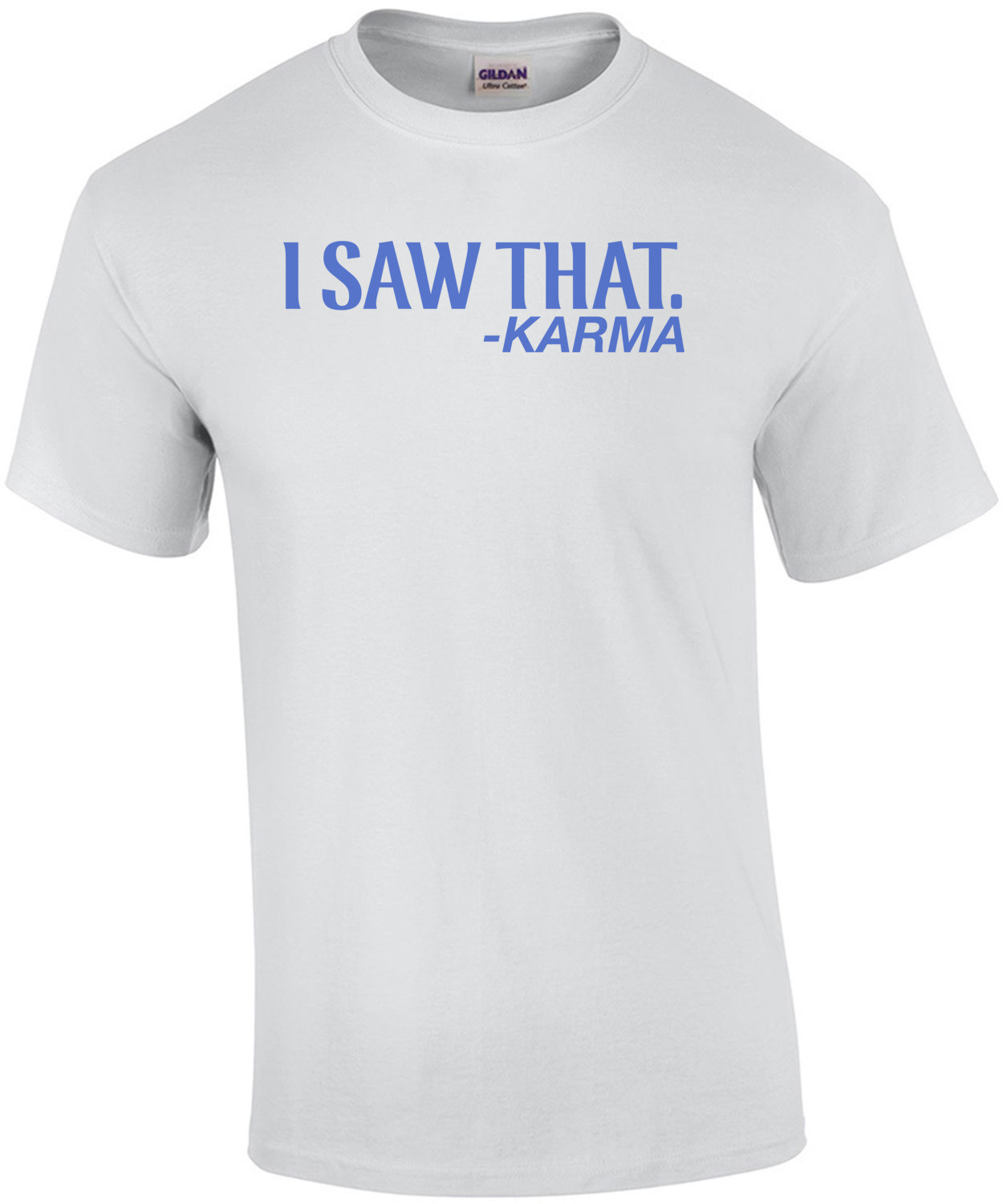I Saw That -Karma T-Shirt
