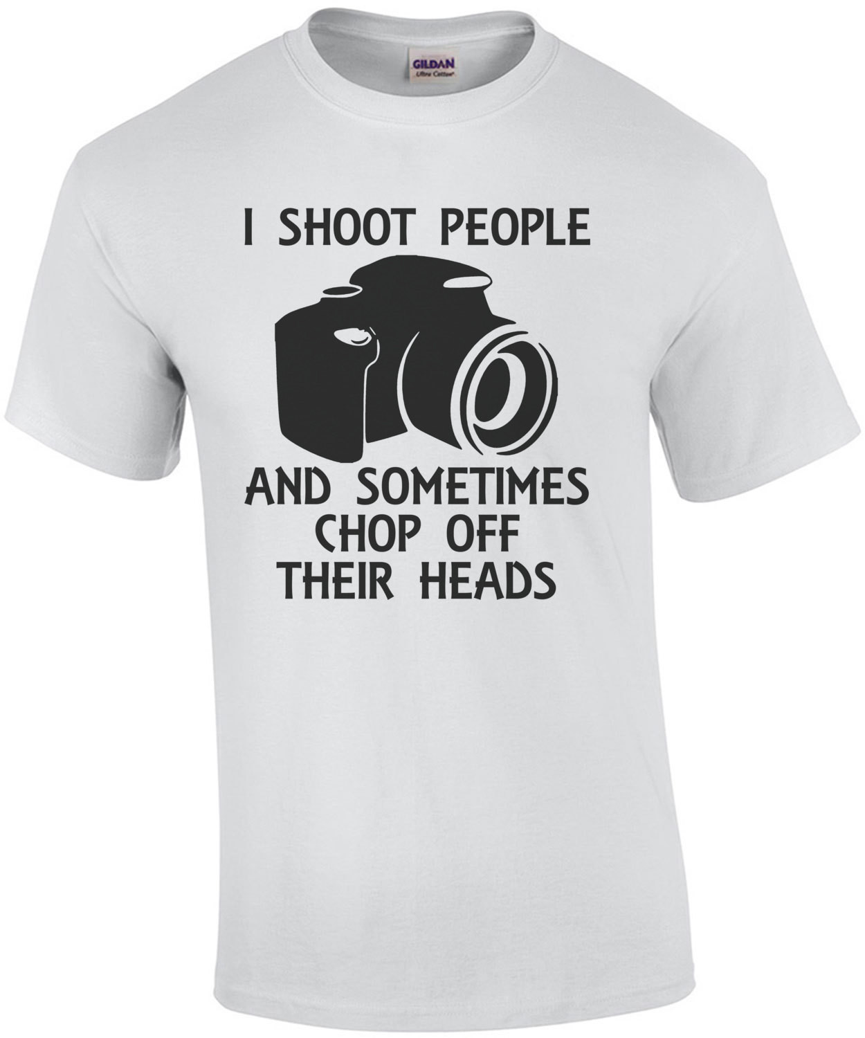 I Shoot People And Sometimes Chop Off Their Heads T-Shirt