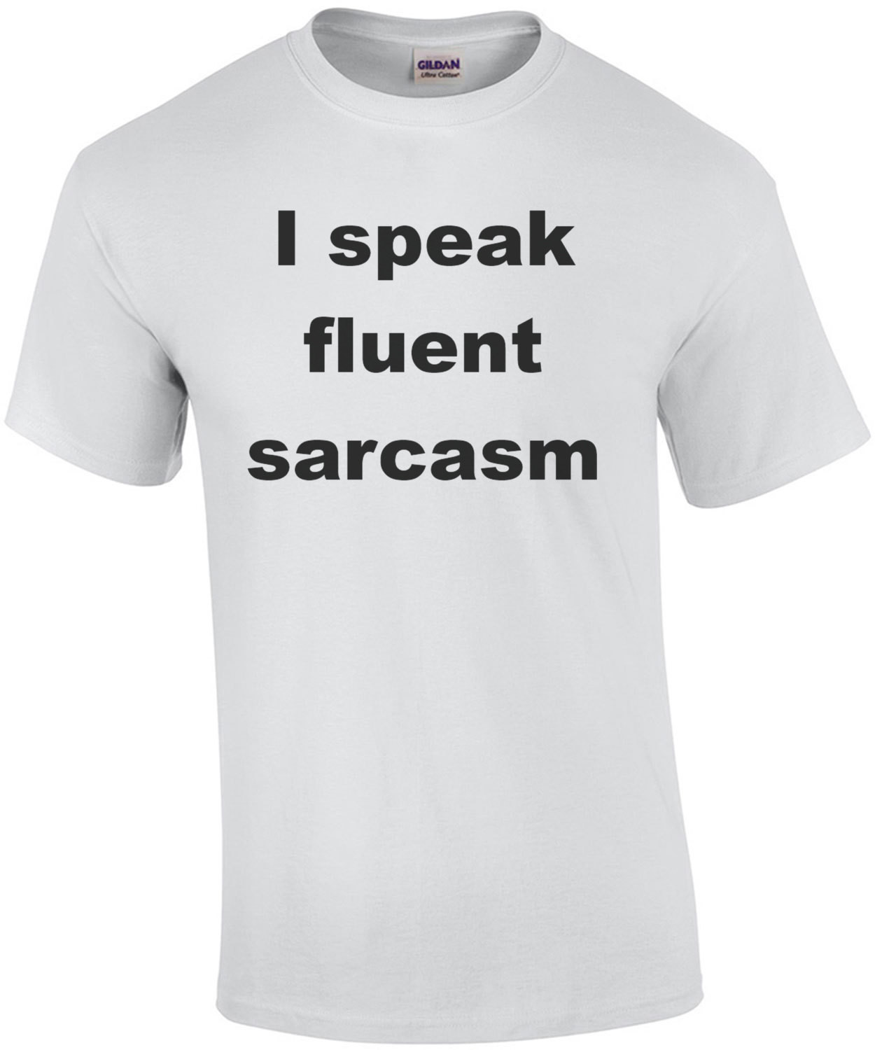 I speak fluent sarcasm. Shirt