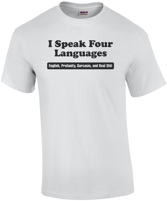 I Speak Four Langauges English Profanity Sarcasm And Real Shit T-Shirt