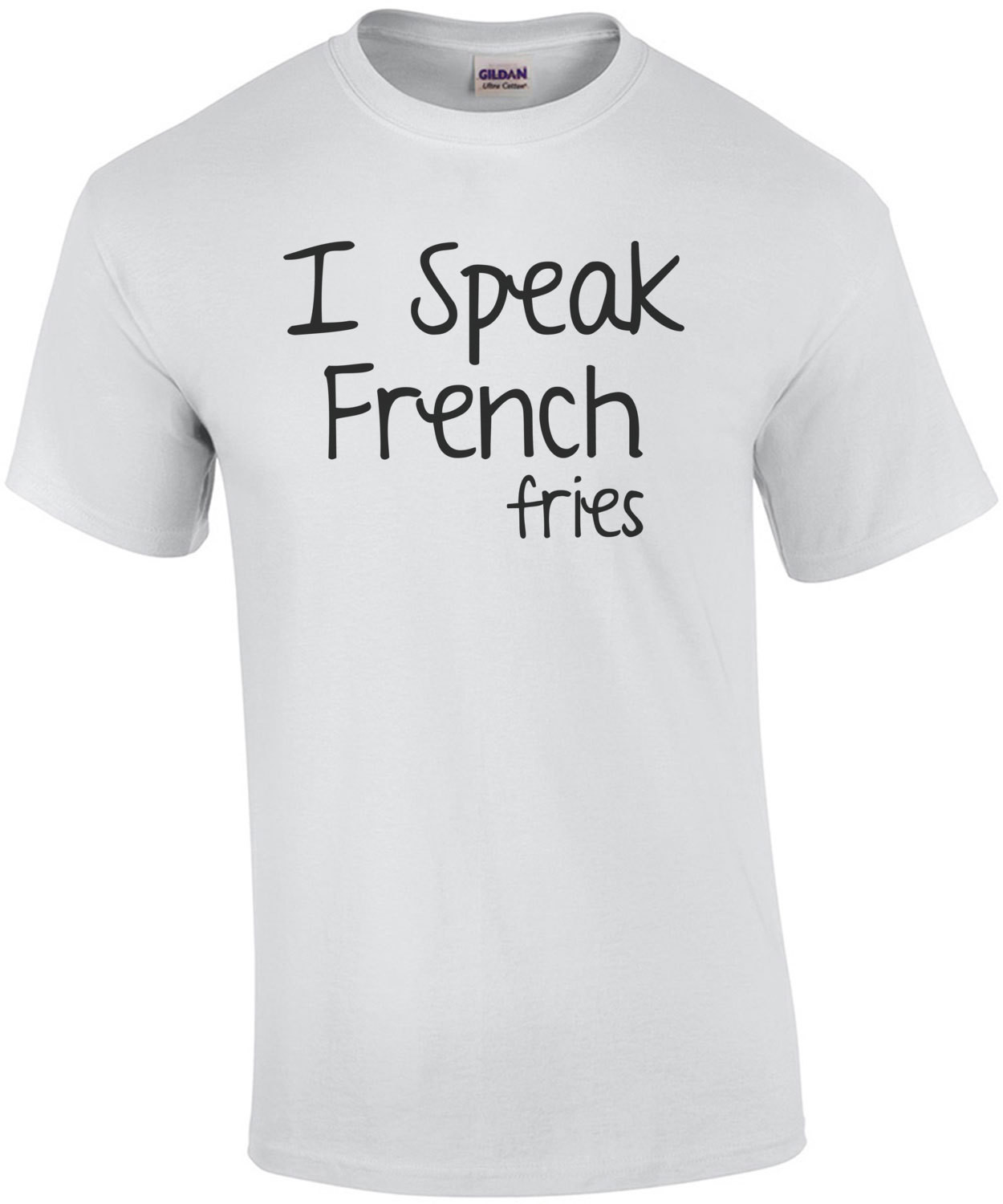 I Speak French... Fries T-Shirt