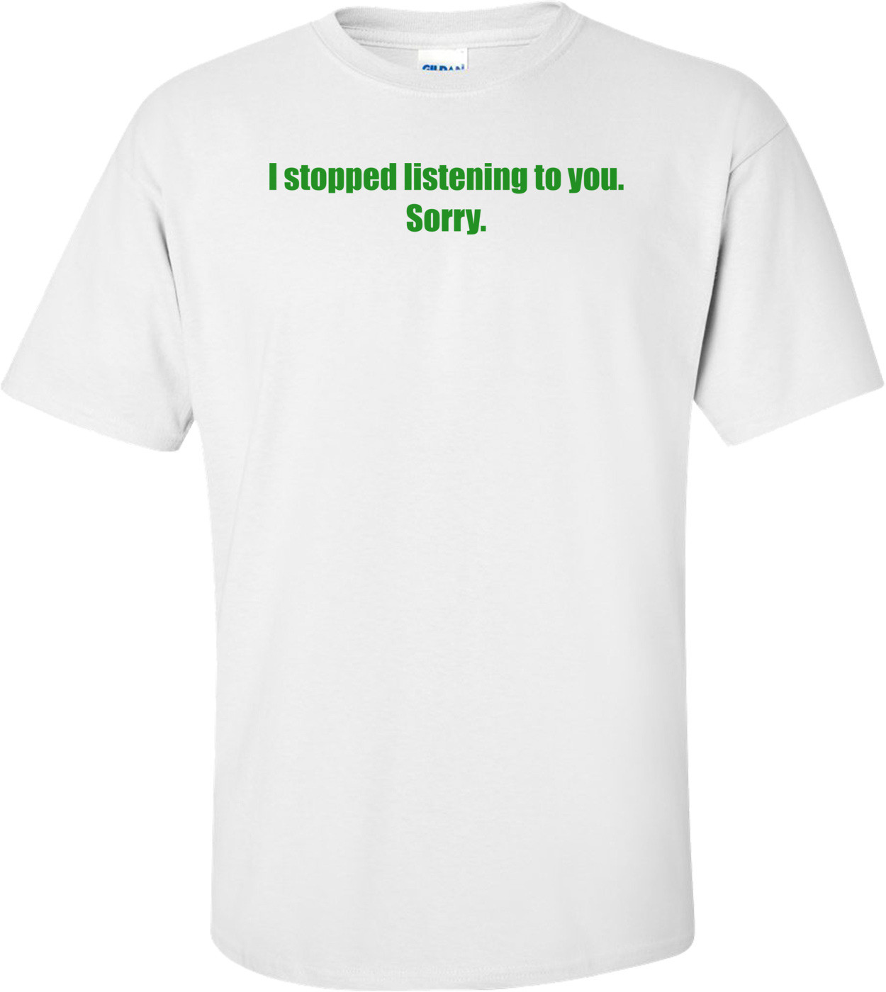 I stopped listening to you. Sorry. Shirt