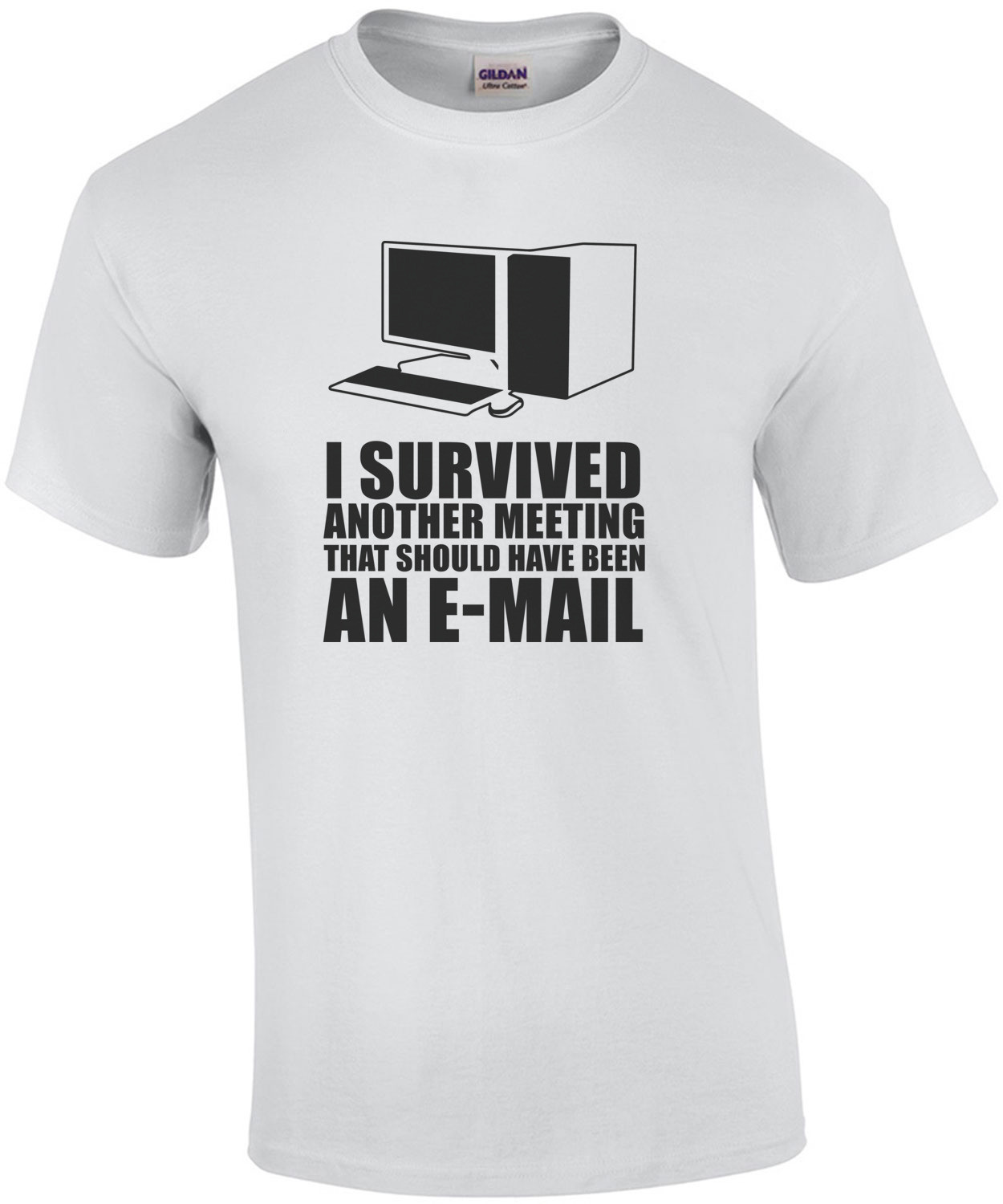 I survived another meeting that should have been an e-mail t-shirt