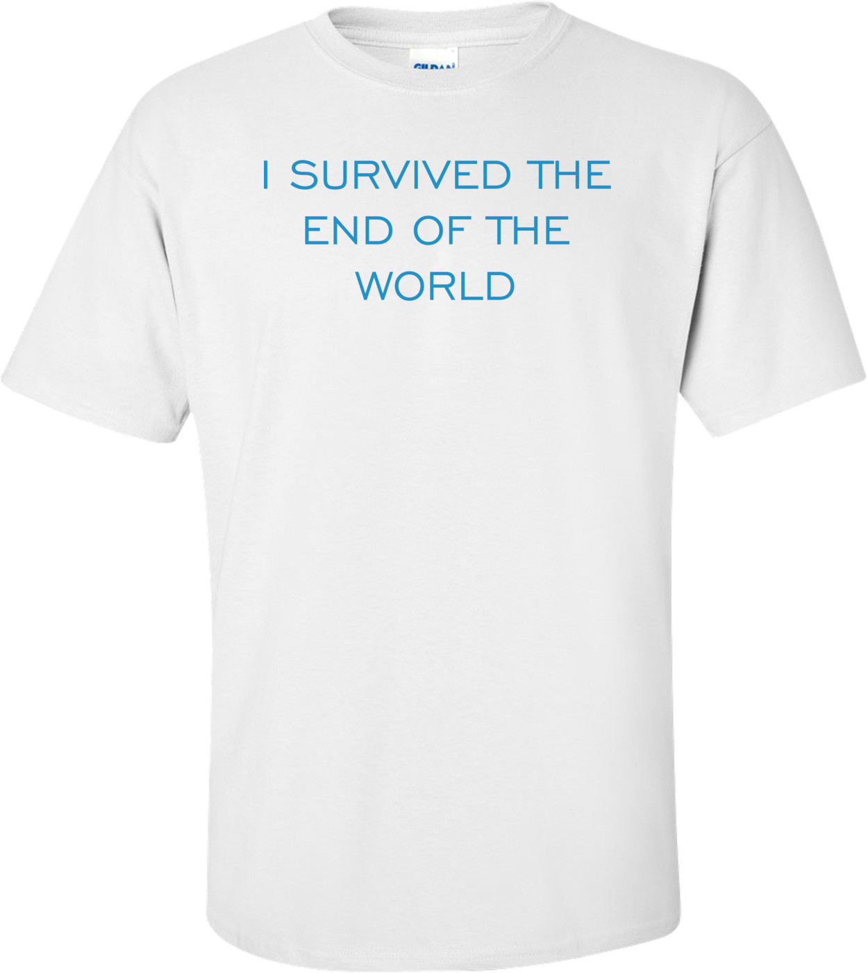 I SURVIVED THE END OF THE WORLD Shirt
