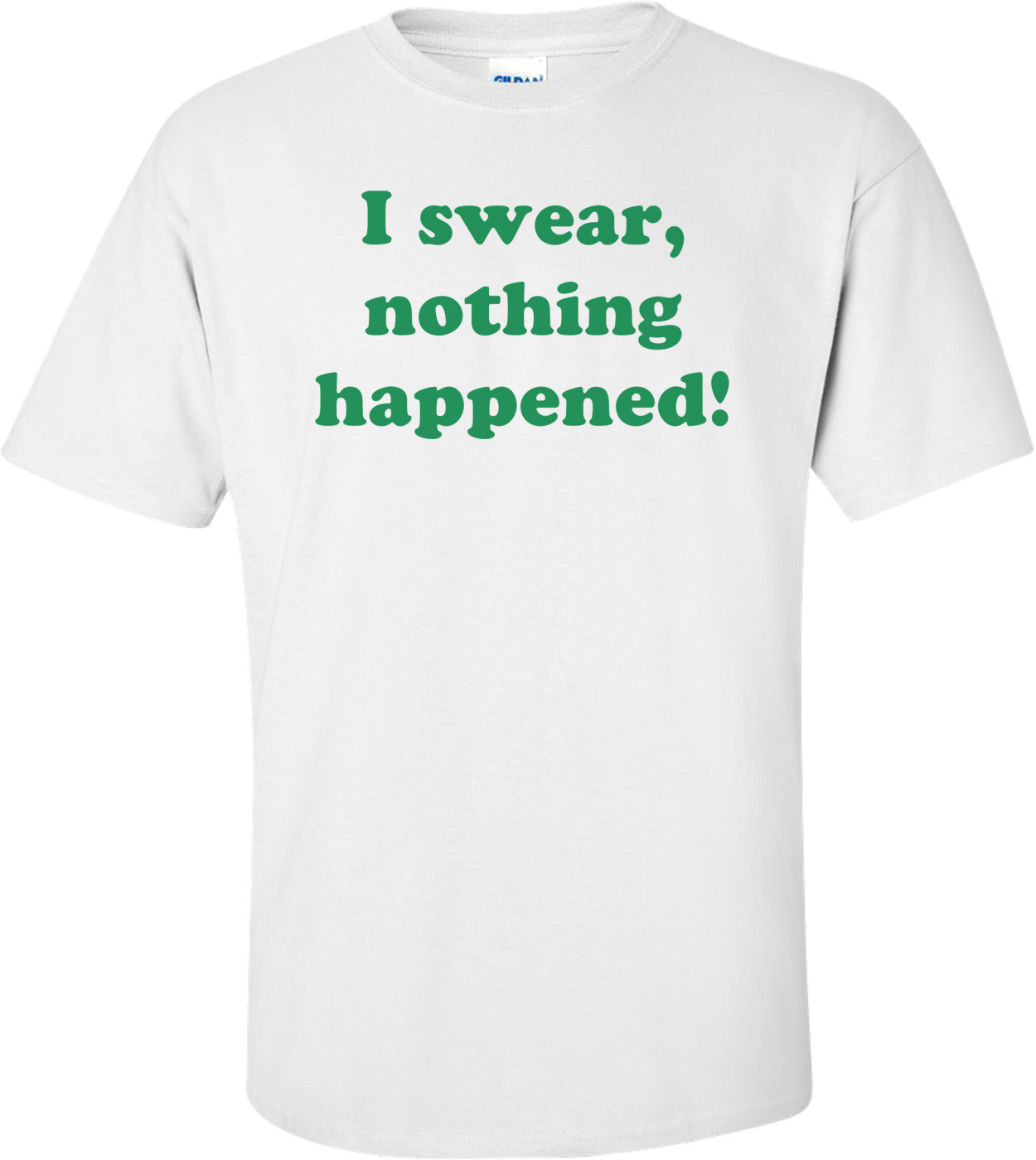I swear, nothing happened! Shirt