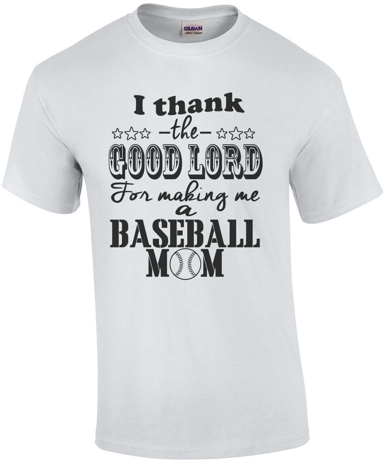 I Thank The Good Lord For Making Me A Baseball Mom T-Shirt