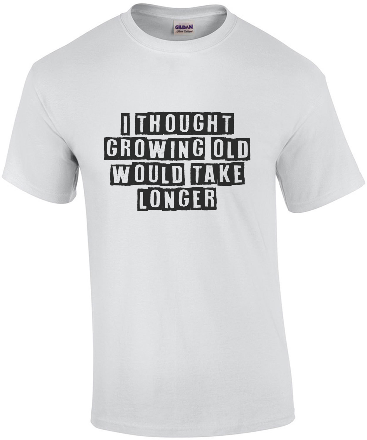 I thought growing old would take longer - funny t-shirt