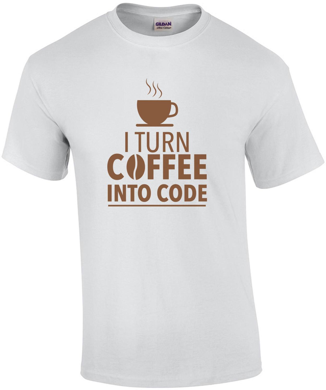 I turn coffee into code - funny programming t-shirt - coding t-shirt