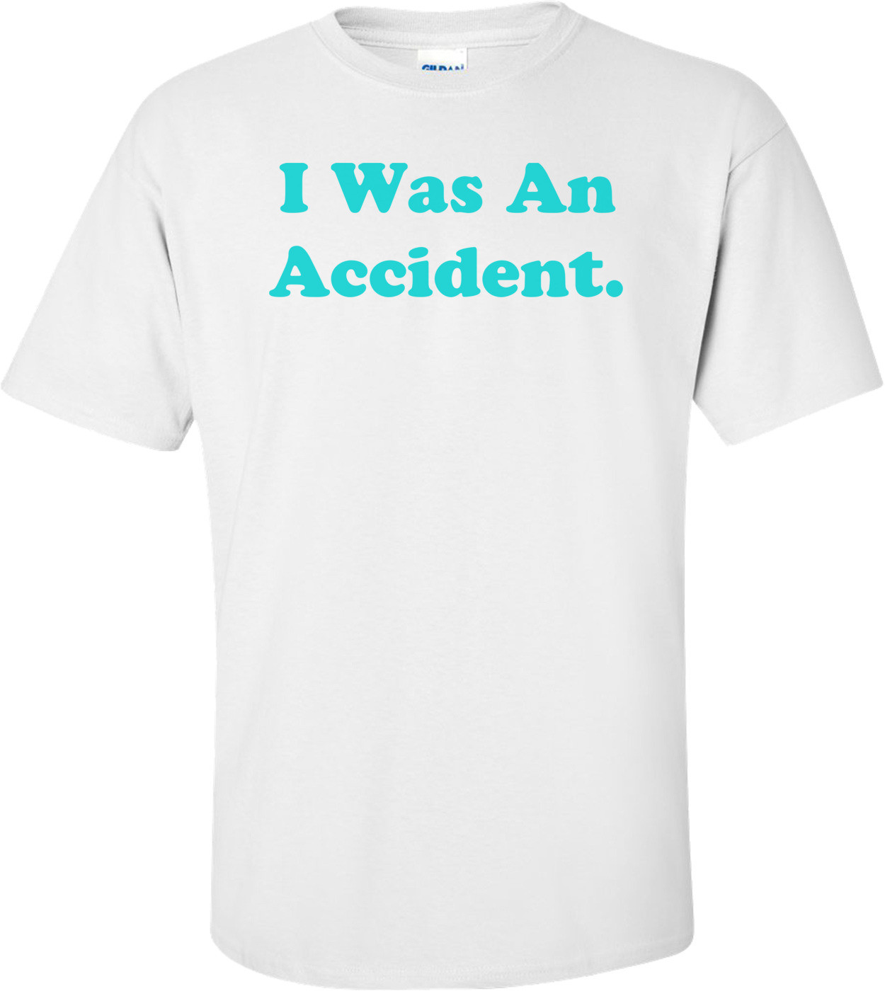 I Was An Accident. Shirt