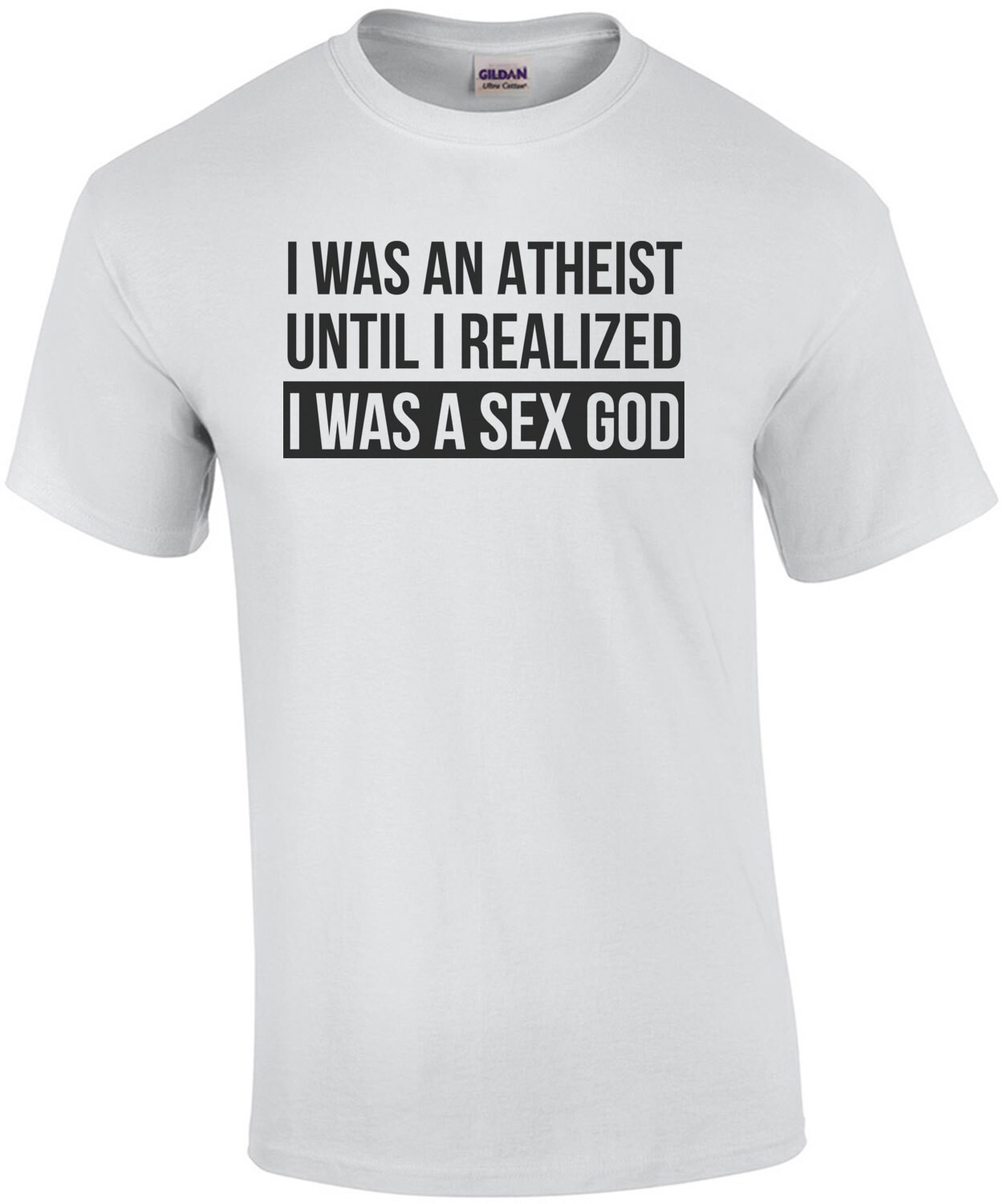 I was an atheist until I realized I was a sex god - funny t-shirt