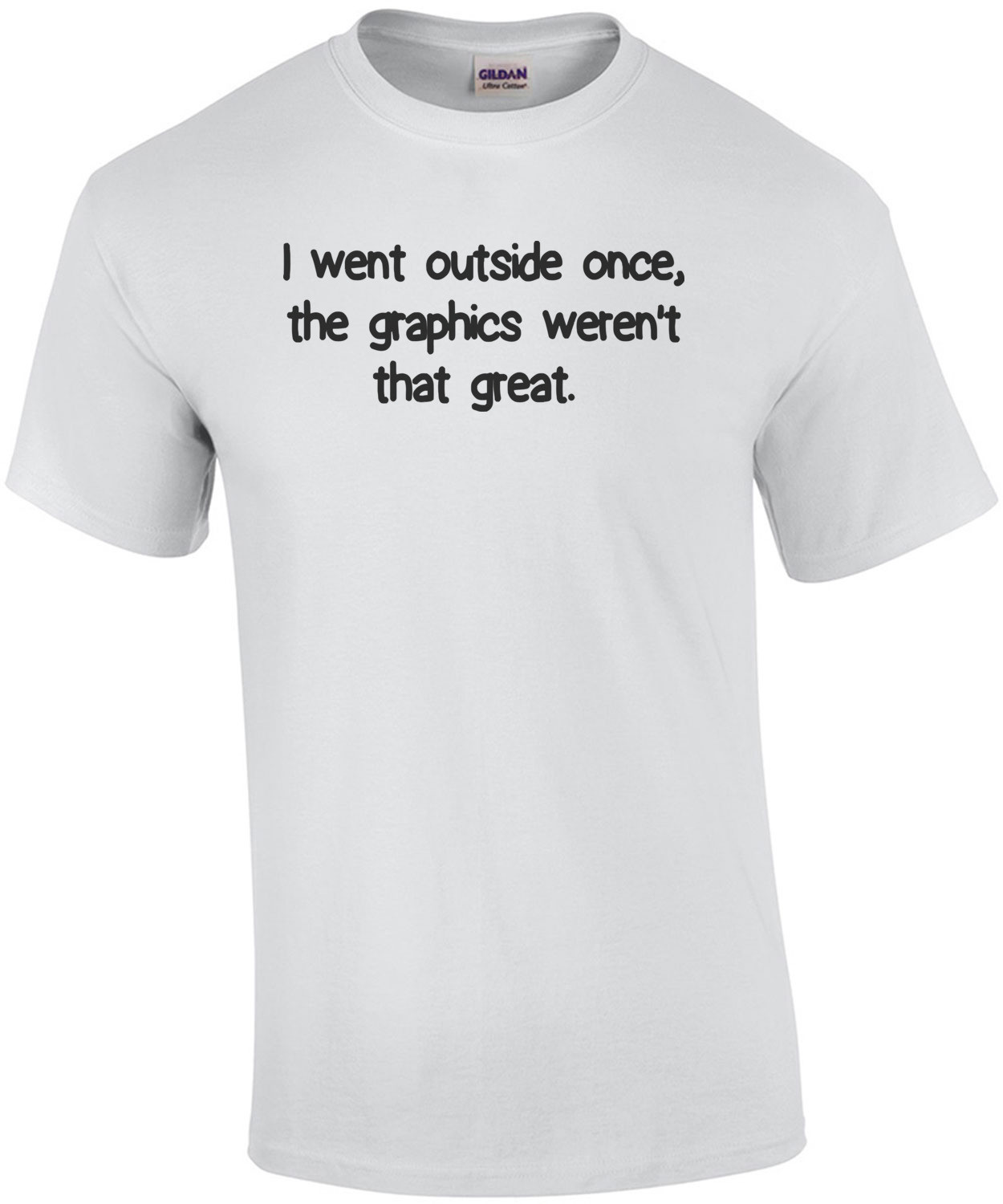 I Went Outside Once, The Graphics Werent That Great Shirt