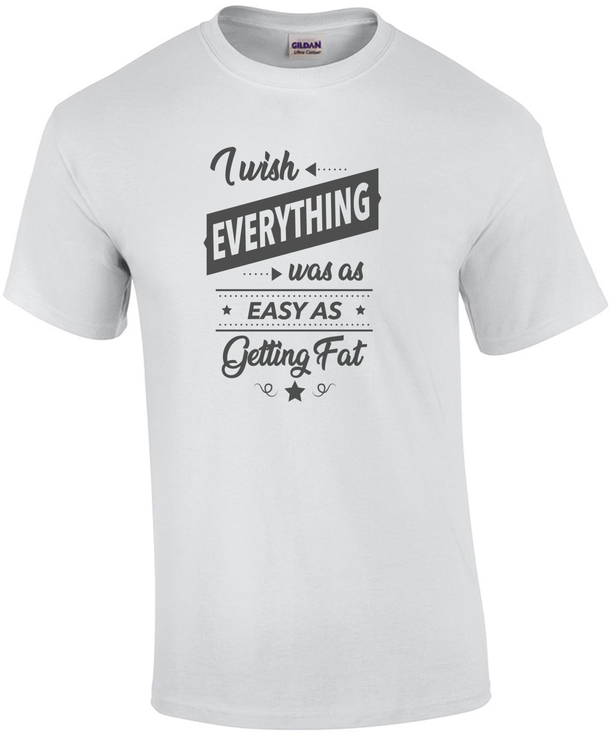 I wish everything was as easy as getting fat - fat guy t-shirt