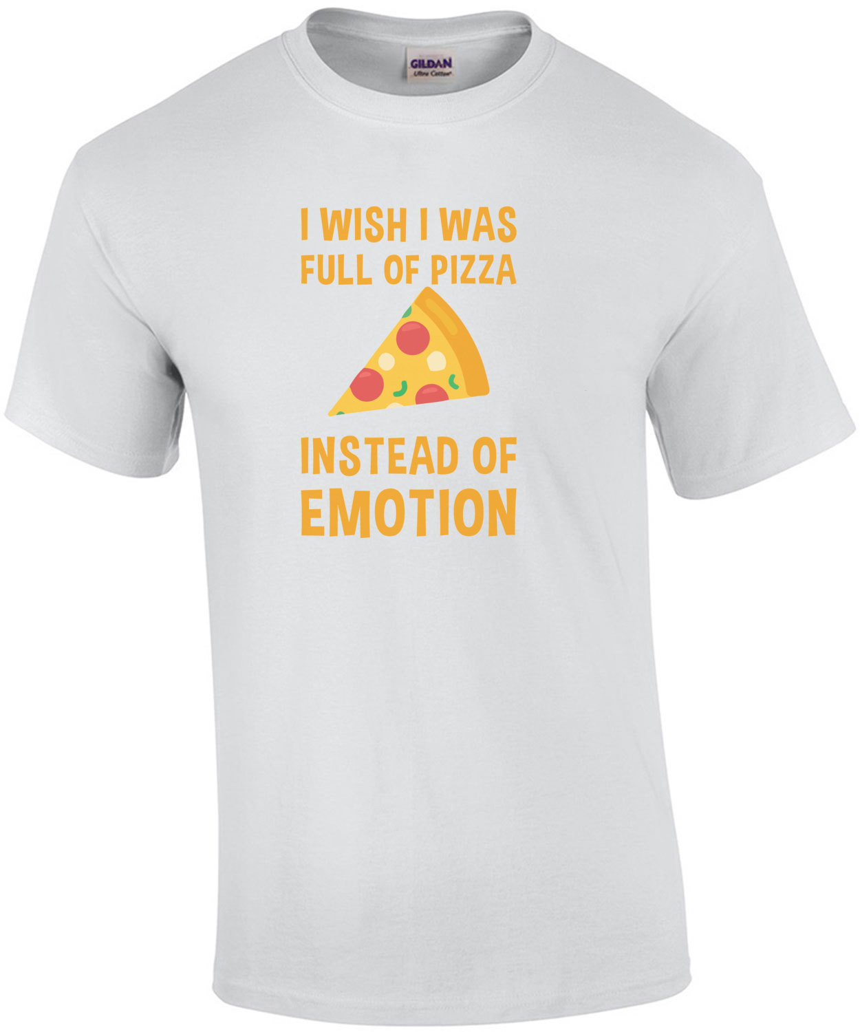 I wish I was full of pizza instead of emotion - funny pizza t-shirt