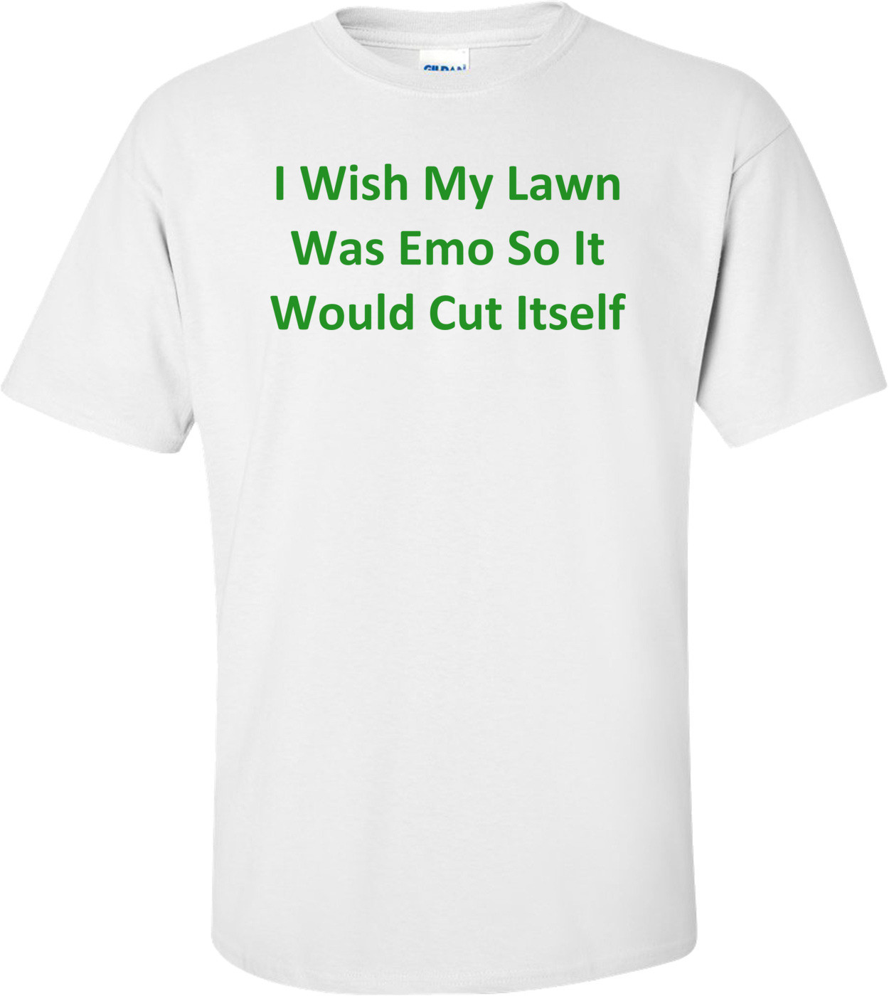 I Wish My Lawn Was Emo So It Would Cut Itself T-Shirt