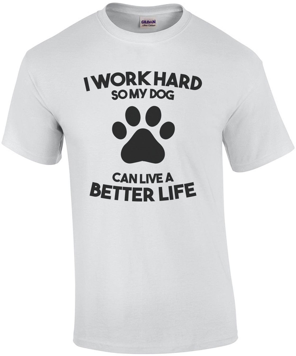 I work hard so my dog can live a better life - dog t-shirt