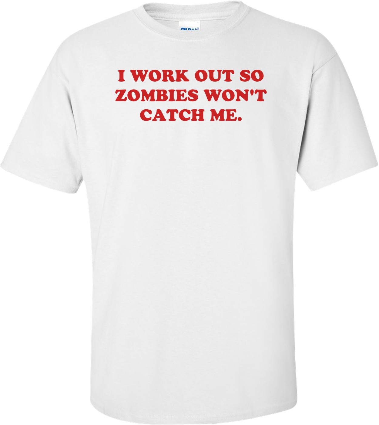 I WORK OUT SO ZOMBIES WON'T CATCH ME. Shirt