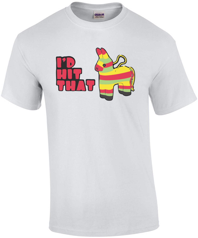 I'd Hit That - Pinata - Funny T-Shirt