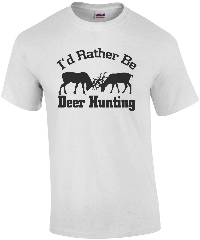 I'd Rather Be Deer Hunting T-Shirt