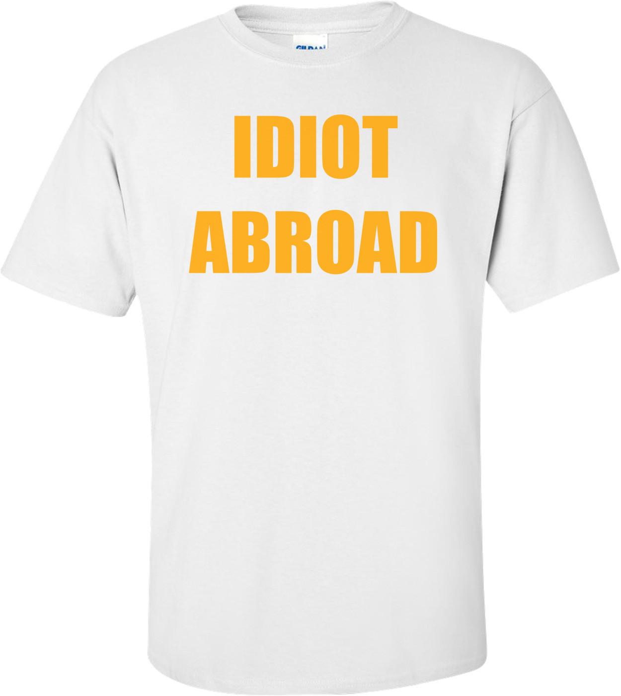 IDIOT ABROAD Shirt