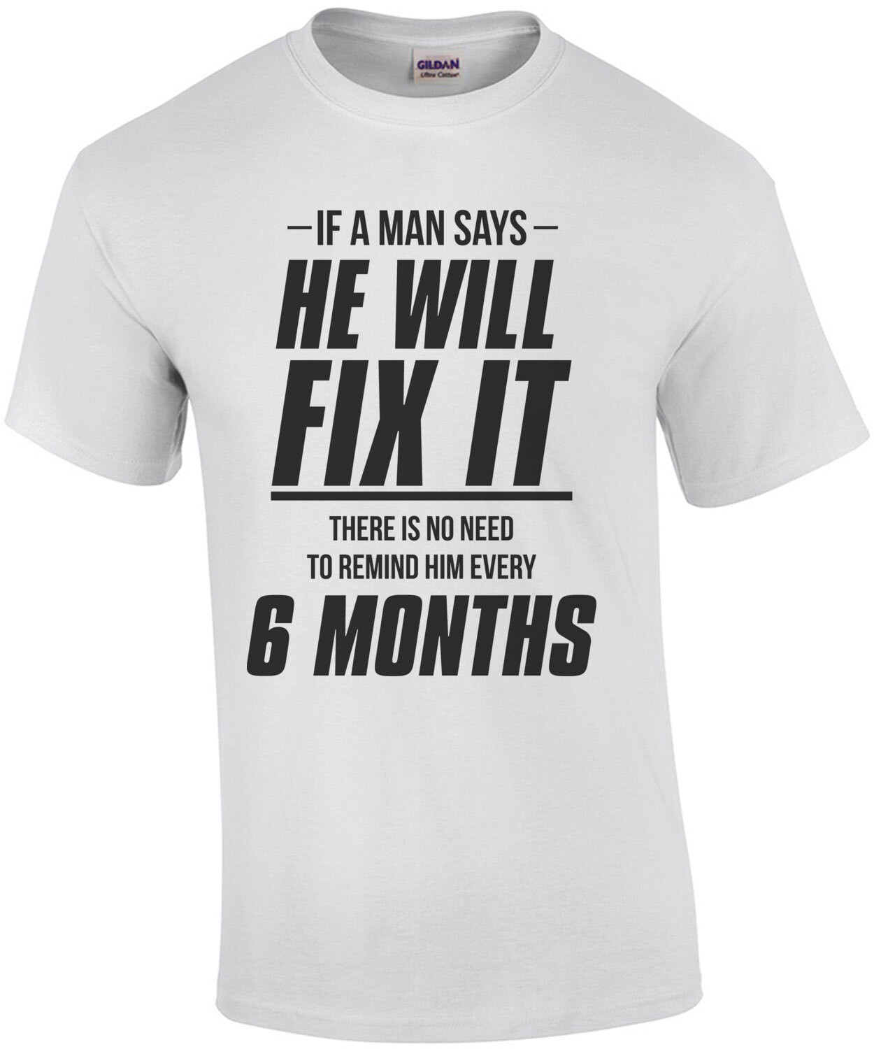 If a man says he will fix it there is no need to remind him every 6 months - funny marriage t-shirt