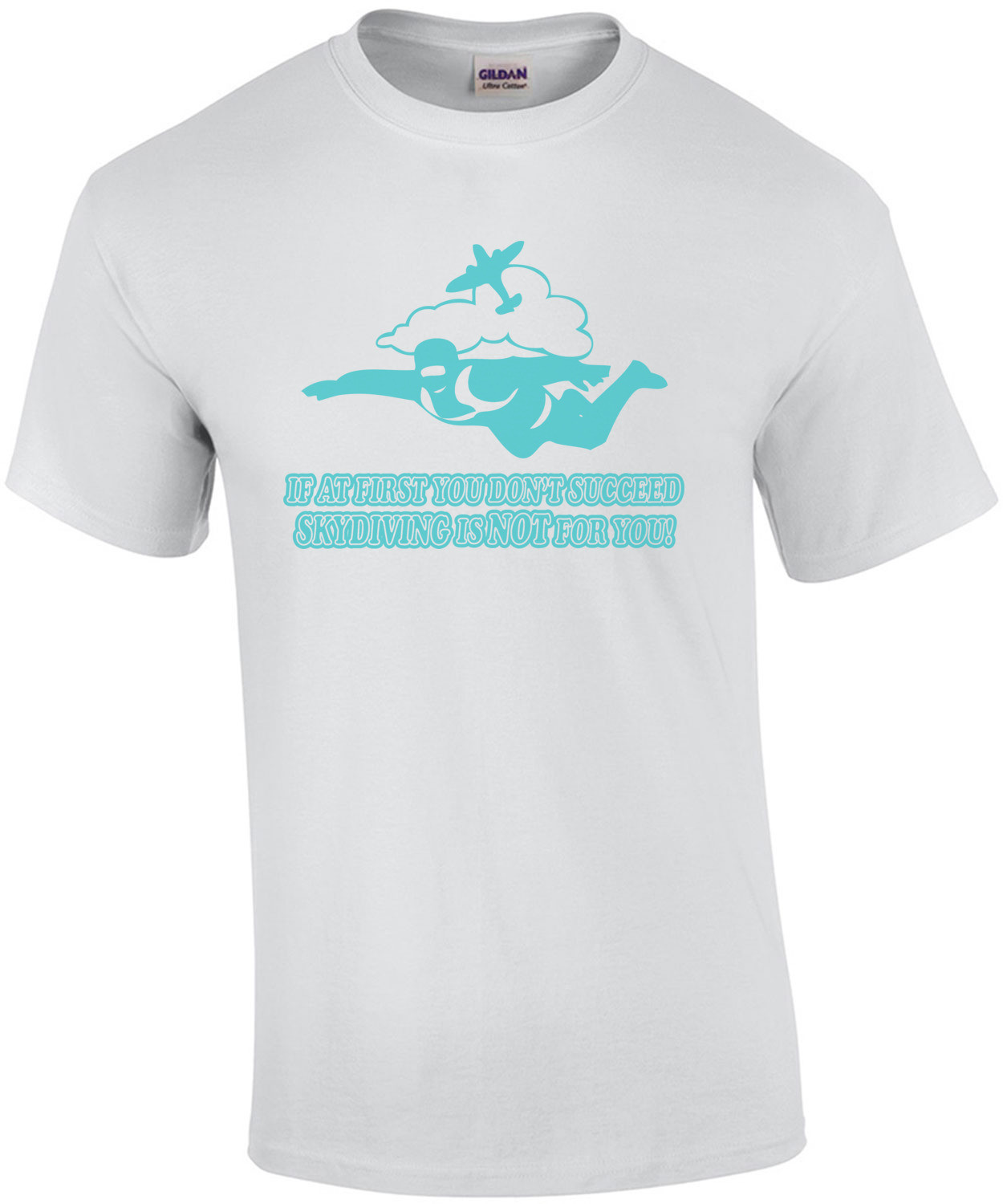 If At First You Don't Succeed Skydiving Is Not For You T-shirt