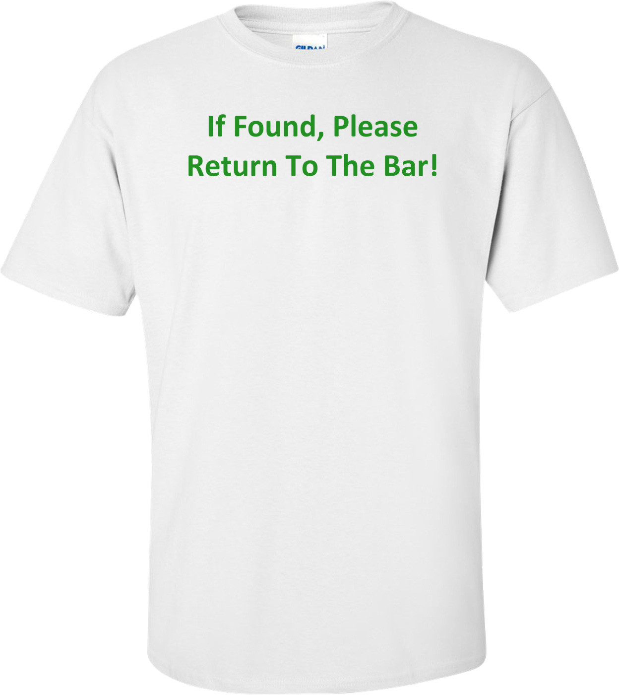 If Found, Please Return To The Bar! Shirt