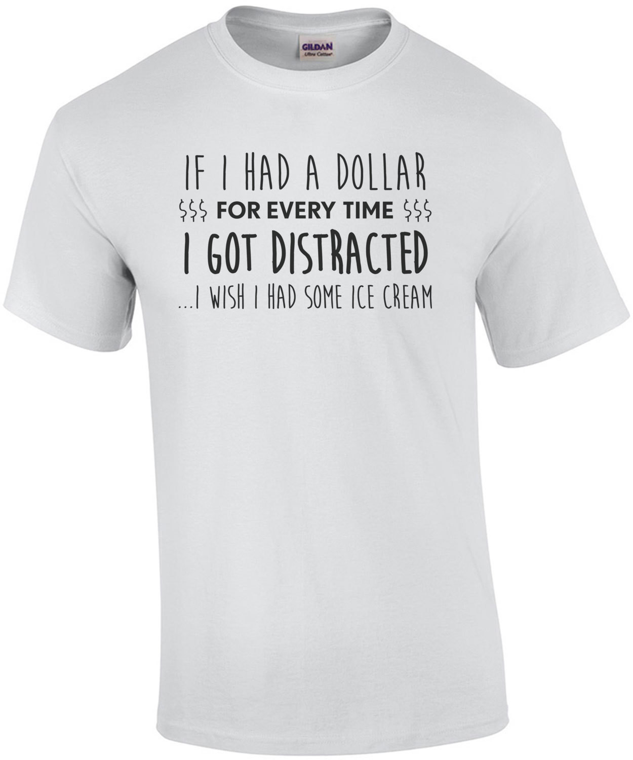 If I had a dollar for every time I got distracted... I wish I had some ice cream - ADD T-Shirt