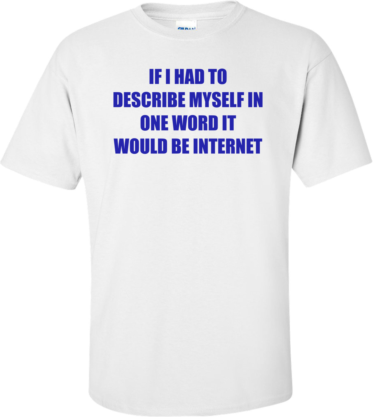 IF I HAD TO DESCRIBE MYSELF IN ONE WORD IT WOULD BE INTERNET Shirt