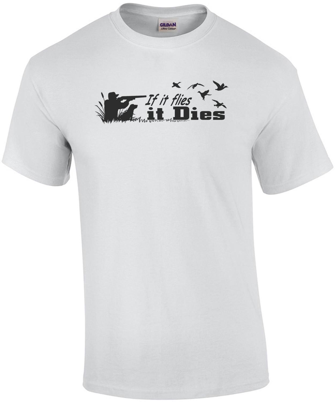 If It Flies It Dies - Hunting T-Shirt