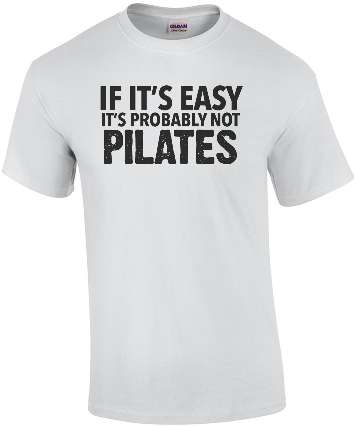 If it's easy it's probably not Pilates - exercise t-shirt - pilates t-shirt