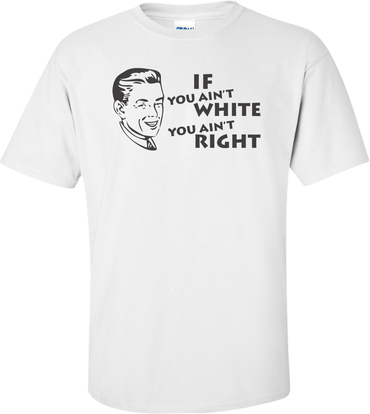If You Ain't White You Ain't Right T-shirt