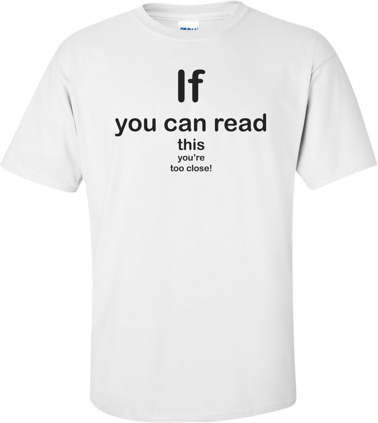 If You Can Read This, You're Too Close Funny Shirt