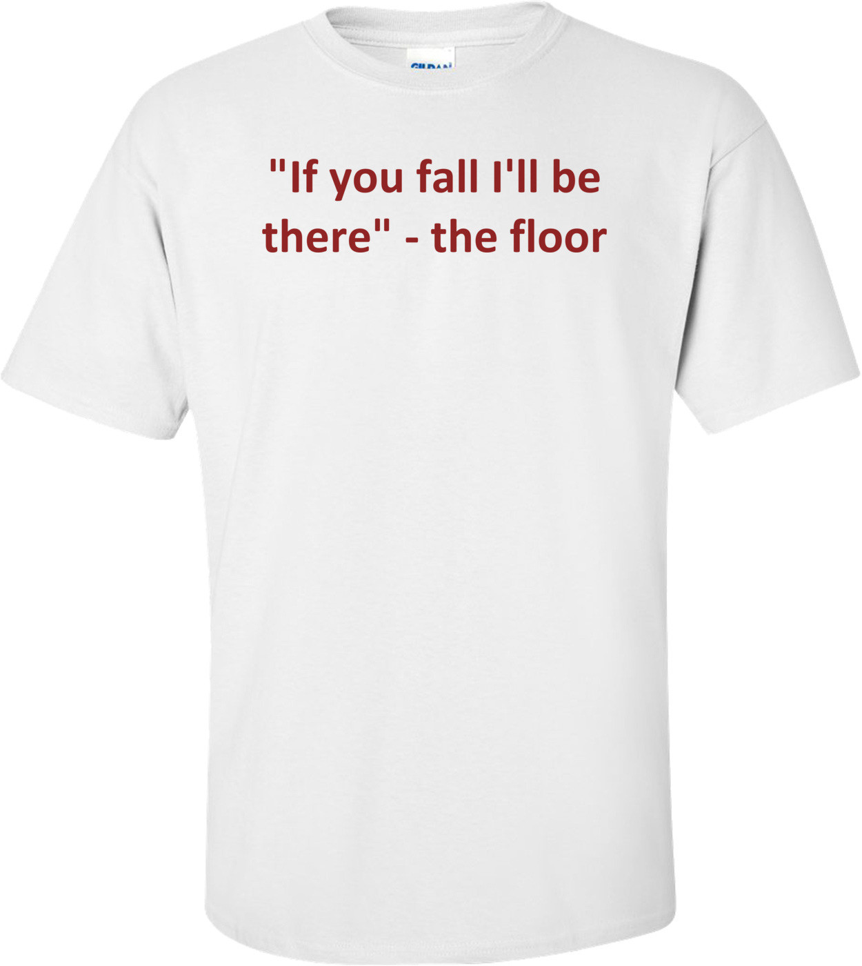 """If you fall I'll be there"" - the floor Shirt"