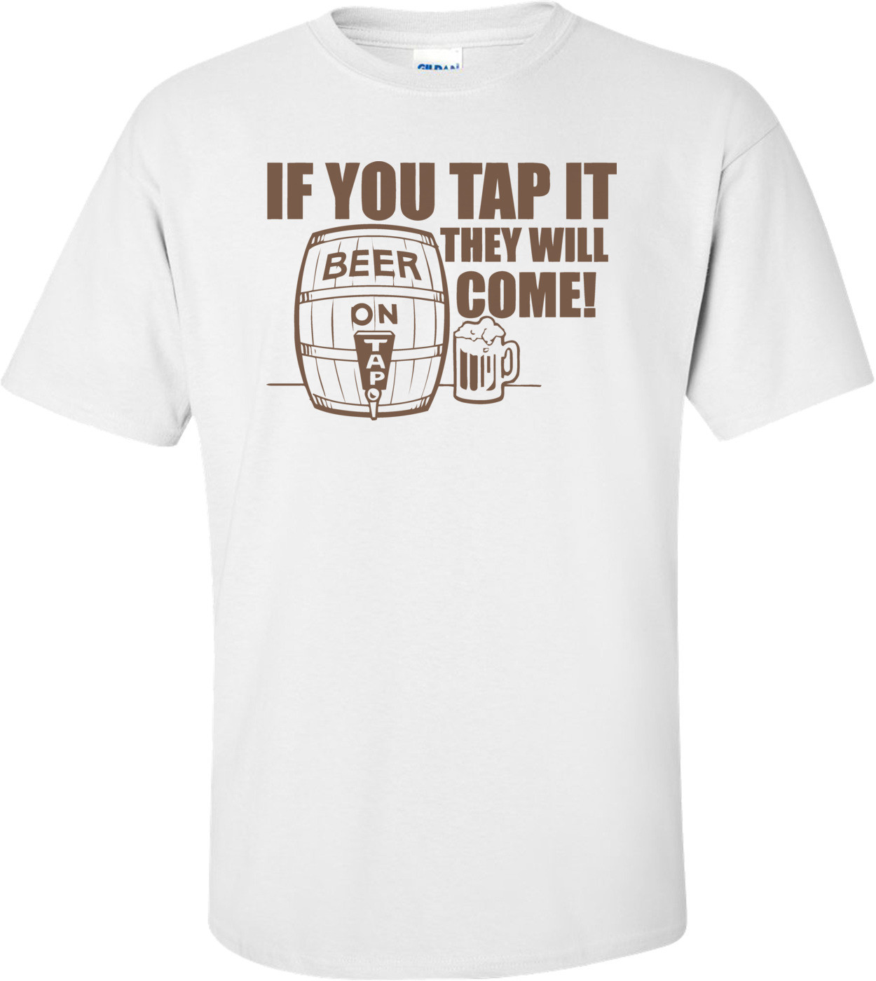 If You Tap It, They Will Come T-shirt